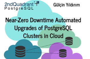 Gulcin Yildirim: Near-Zero Downtime Automated Upgrades of PostgreSQL Clusters in Cloud (Part I)