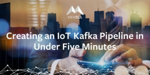 Creating an IoT Kafka Pipeline in Under Five Minutes