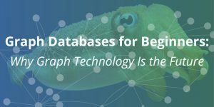 Graph Databases for Beginners: Why Graph Technology Is the Future
