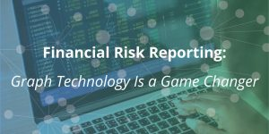 Financial Risk Reporting: Graph Technology Is a Game Changer