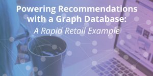 Powering Recommendations with a Graph Database: A Rapid Retail Example