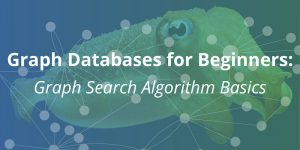 Graph Databases for Beginners: Graph Search Algorithm Basics