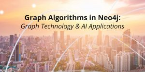 Graph Algorithms in Neo4j: Graph Technology & AI Applications