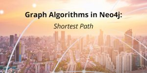 Graph Algorithms in Neo4j: Shortest Path