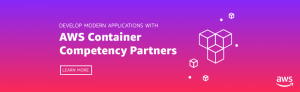 AWS Container Competency Partners Help Customers Deploy Applications Quickly, Reliably, and Consistently