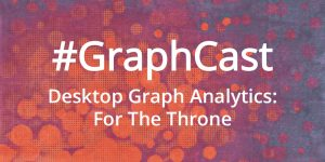 #GraphCast: Graph Analytics For The Throne [GoT]