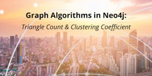 Graph Algorithms in Neo4j: Triangle Count & Clustering Coefficient