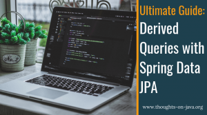 Ultimate Guide: Derived Queries with Spring Data JPA