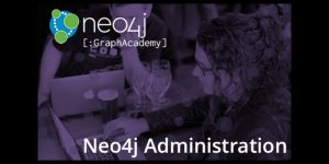 Check Out the Newly Revamped Neo4j Administration Online Training Course