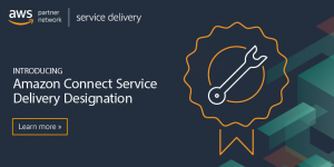 Building a Cloud-Based Contact Center with Amazon Connect Service Delivery Partners