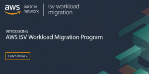 Helping Customers Migrate to AWS Just Got Easier with the AWS ISV Workload Migration Program