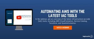 [Webinar] Automating AWS with the Latest IaC Tools