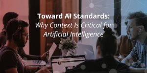 Toward AI Standards: Why Context Is Critical for Artificial Intelligence