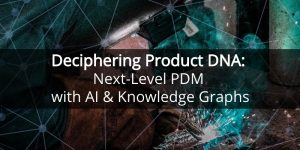 Deciphering Product DNA: Next-Level PDM with AI & Knowledge Graphs