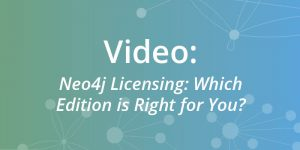 Neo4j Licensing: Which Edition is Right for You? [Video]