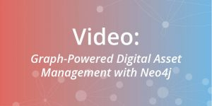 Graph-Powered Digital Asset Management with Neo4j [Video]