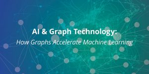 AI & Graph Technology: How Graphs Accelerate Machine Learning