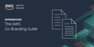 New AWS Co-Branding Guide Provides Best Practices for Joint Marketing with AWS