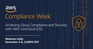 Achieving cloud compliance and security with AWS GovCloud (US): Join us for AWS Compliance Week