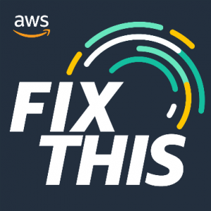 Fix This, a new podcast by AWS, is live