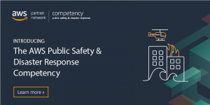 Introducing the AWS Public Safety & Disaster Response Competency