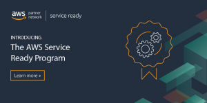 AWS Service Ready Helps Customers Find Validated Products That Integrate with AWS Services