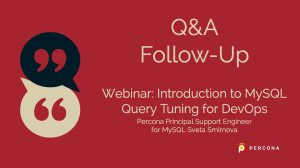 """Q & A on Webinar """"Introduction to MySQL Query Tuning for DevOps"""""""