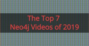 The Top 7 Neo4j Videos of 2019