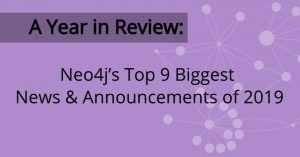 A Year in Review: Neo4j's Top 9 Biggest News & Announcements of 2019