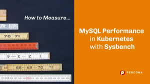 How to Measure MySQL Performance in Kubernetes with Sysbench