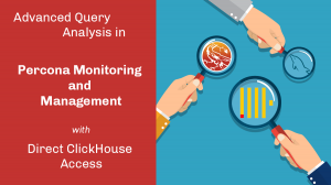 Advanced Query Analysis in Percona Monitoring and Management with Direct ClickHouse Access