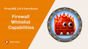 ProxySQL 2.0.9 Introduces Firewall Whitelist Capabilities