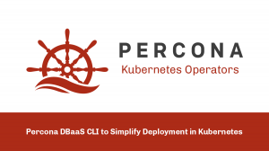 Percona DBaaS CLI to Simplify Deployment in Kubernetes