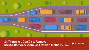 18 Things You Can Do to Remove MySQL Bottlenecks Caused by High Traffic (Part One)