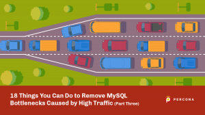 18 Things You Can Do to Remove MySQL Bottlenecks Caused by High Traffic (Part Three)
