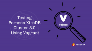 Testing Percona XtraDB Cluster 8.0 Using Vagrant