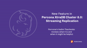 New Feature in Percona XtraDB Cluster 8.0 – Streaming Replication