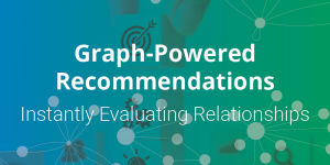 Graph-Powered Recommendations: Instantly Evaluating Relationships