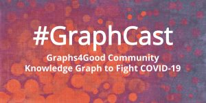 #GraphCast: Graphs4Good Knowledge Graph to Fight COVID-19