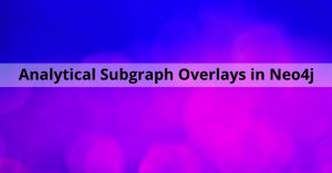 Analytical Subgraph Overlays in Neo4j