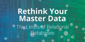 Rethink Your Master Data: The Limits of Relational Databases