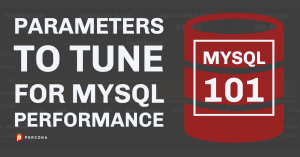 MySQL 101: Parameters to Tune for MySQL Performance