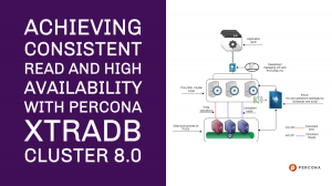 Achieving Consistent Read and High Availability with Percona XtraDB Cluster 8.0