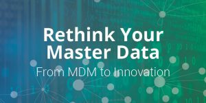 Rethink Your Master Data: From MDM to Innovation