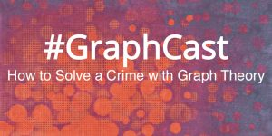 #GraphCast: How to Solve a Crime with Graph Theory