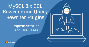 MySQL 8.x DDL Rewriter and Query Rewriter Plugins: Implementation and Use Cases
