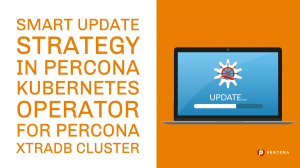 Smart Update Strategy in Percona Kubernetes Operator for Percona XtraDB Cluster