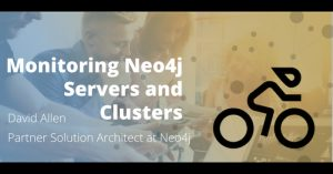 Monitoring Neo4j Servers and Clusters
