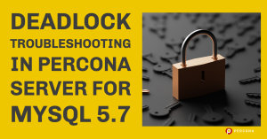 Deadlock Troubleshooting in Percona Server for MySQL 5.7