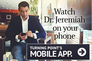 Watch Dr. Jeremiah on your phone, Turning Point's Mobile App